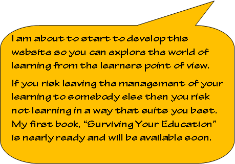 Rounded Rectangular Callout: I am about to start to develop this website so you can explore the world of learning from the learners point of view.  